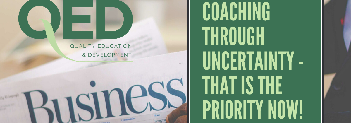 Coaching through uncertainty – that is the priority now!