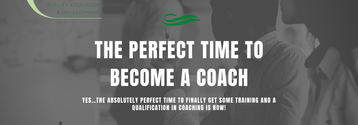 The absolutely perfect time to finally get some training and a qualification in coaching is NOW!
